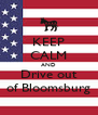 KEEP CALM AND Drive out of Bloomsburg - Personalised Poster A4 size