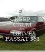 KEEP CALM AND DRIVE PASSAT 35I - Personalised Poster A4 size