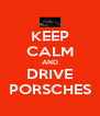 KEEP CALM AND DRIVE PORSCHES - Personalised Poster A4 size