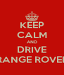 KEEP CALM AND DRIVE RANGE ROVER - Personalised Poster A4 size