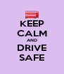 KEEP CALM AND DRIVE SAFE - Personalised Poster A4 size