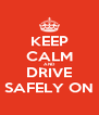 KEEP CALM AND DRIVE SAFELY ON - Personalised Poster A4 size