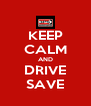 KEEP CALM AND DRIVE SAVE - Personalised Poster A4 size