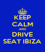 KEEP CALM AND DRIVE SEAT IBIZA - Personalised Poster A4 size