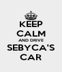 KEEP CALM AND DRIVE SEBYCA'S CAR - Personalised Poster A4 size
