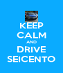 KEEP CALM AND DRIVE SEICENTO - Personalised Poster A4 size
