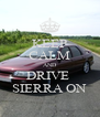 KEEP CALM AND DRIVE  SIERRA ON - Personalised Poster A4 size