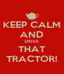 KEEP CALM AND DRIVE THAT TRACTOR! - Personalised Poster A4 size