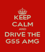 KEEP CALM AND DRIVE THE G55 AMG - Personalised Poster A4 size