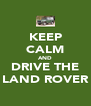 KEEP CALM AND DRIVE THE LAND ROVER - Personalised Poster A4 size