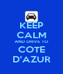 KEEP CALM AND DRIVE TO COTE D'AZUR - Personalised Poster A4 size