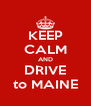 KEEP CALM AND DRIVE to MAINE - Personalised Poster A4 size