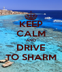 KEEP CALM AND DRIVE TO SHARM - Personalised Poster A4 size