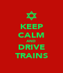 KEEP CALM AND DRIVE TRAINS - Personalised Poster A4 size