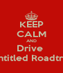 KEEP CALM AND Drive  Untitled Roadtrip - Personalised Poster A4 size