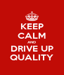 KEEP CALM AND DRIVE UP QUALITY - Personalised Poster A4 size
