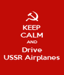 KEEP CALM AND Drive USSR Airplanes - Personalised Poster A4 size