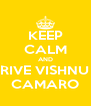 KEEP CALM AND DRIVE VISHNU S CAMARO - Personalised Poster A4 size