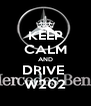 KEEP CALM AND DRIVE  W202 - Personalised Poster A4 size
