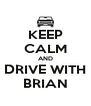 KEEP CALM AND DRIVE WITH BRIAN - Personalised Poster A4 size