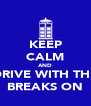 KEEP CALM AND DRIVE WITH THE BREAKS ON - Personalised Poster A4 size