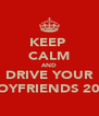 KEEP  CALM AND DRIVE YOUR BOYFRIENDS 20V - Personalised Poster A4 size