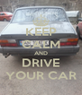 KEEP CALM AND DRIVE YOUR CAR - Personalised Poster A4 size