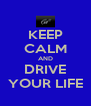 KEEP CALM AND DRIVE YOUR LIFE - Personalised Poster A4 size