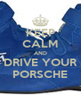 KEEP CALM AND DRIVE YOUR PORSCHE - Personalised Poster A4 size