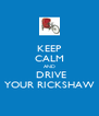 KEEP CALM AND  DRIVE YOUR RICKSHAW - Personalised Poster A4 size