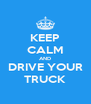 KEEP CALM AND DRIVE YOUR TRUCK - Personalised Poster A4 size