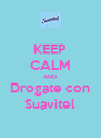 KEEP CALM AND Drogate con Suavitel - Personalised Poster A4 size