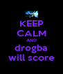 KEEP CALM AND drogba will score - Personalised Poster A4 size
