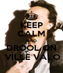 KEEP CALM AND DROOL ON  VILLE VALO - Personalised Poster A4 size