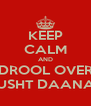 KEEP CALM AND DROOL OVER DUSHT DAANAV - Personalised Poster A4 size