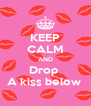 KEEP CALM AND Drop  A kiss below  - Personalised Poster A4 size