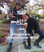 KEEP CALM AND Drop a pic  Of you n your WOE - Personalised Poster A4 size