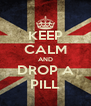 KEEP CALM AND DROP A PILL - Personalised Poster A4 size