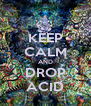 KEEP CALM AND DROP ACID - Personalised Poster A4 size