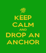 KEEP CALM AND DROP AN ANCHOR - Personalised Poster A4 size