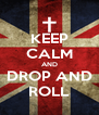 KEEP CALM AND DROP AND ROLL - Personalised Poster A4 size