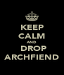 KEEP CALM AND  DROP ARCHFIEND - Personalised Poster A4 size