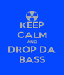 KEEP CALM AND DROP DA BASS - Personalised Poster A4 size