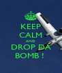 KEEP CALM AND DROP DA BOMB !  - Personalised Poster A4 size