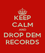 KEEP CALM AND DROP DEM RECORDS - Personalised Poster A4 size