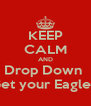 KEEP CALM AND Drop Down  & Get your Eagle On - Personalised Poster A4 size