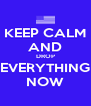 KEEP CALM AND DROP EVERYTHING NOW - Personalised Poster A4 size