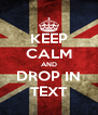 KEEP CALM AND DROP IN TEXT - Personalised Poster A4 size