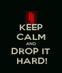 KEEP CALM AND DROP IT  HARD! - Personalised Poster A4 size