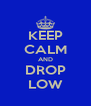 KEEP CALM AND DROP LOW - Personalised Poster A4 size